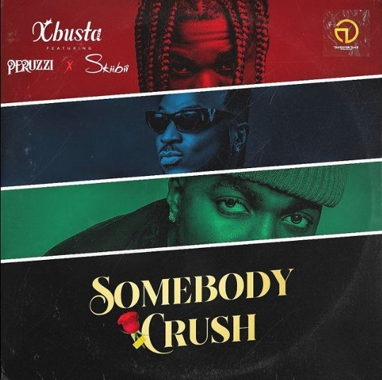 [Music] Xbusta – Sombody Crush ft. Peruzzi, Skiibii