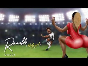 [Music] Orezi – Ronaldo (Nasty Girl)