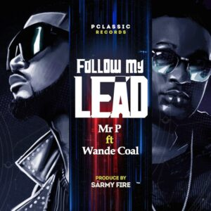 Mr. P Ft Wande Coal – Follow My Lead Mp3 Download