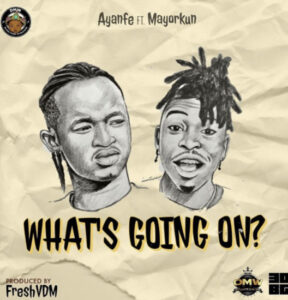 [Music] Ayanfe – What's Going On ft. Mayorkun