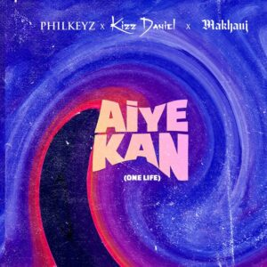 [Music] Philkeyz x Makhaj x Kizz Daniel – Aiye Kan (One Life) MP3