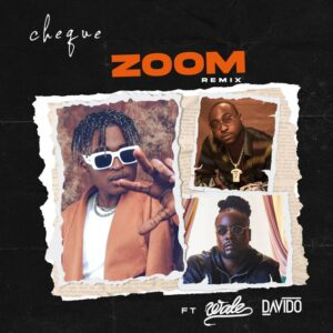 Cheque Ft. Davido & Wale – Zoom (Remix) Mp3 Download