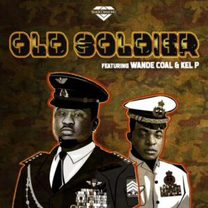 [Music] Wande Coal – Old Soldier ft. Kel P