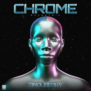 [Album] Zinoleesky – Chrome (eccentric)
