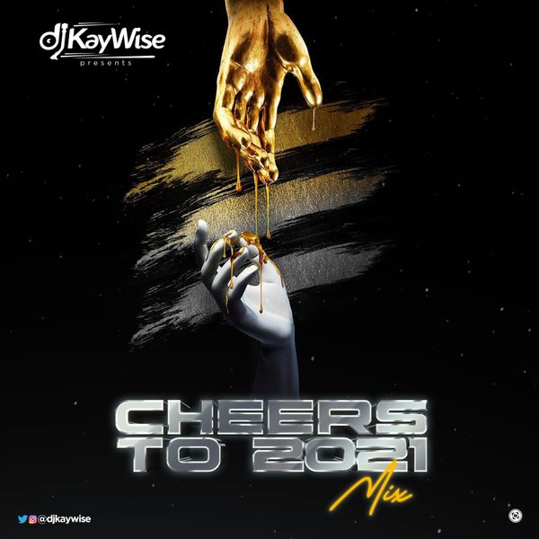 MIXTAPE Download: DJ Kaywise – Cheers To 2021 Mix