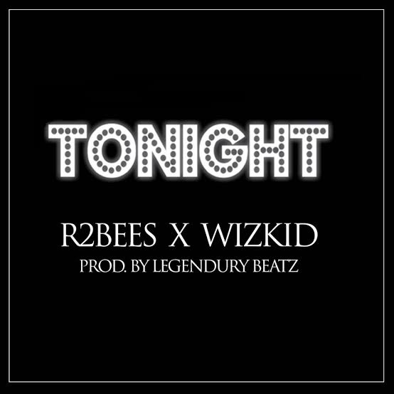 Download Mp3:- R2Bees Ft Wizkid - Tonight