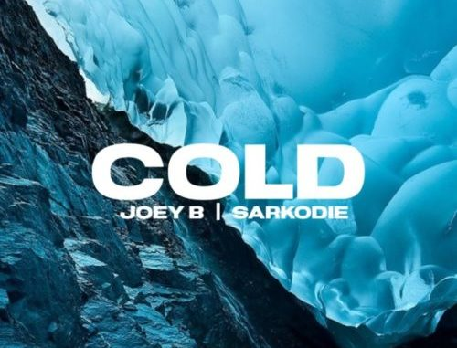 [Ghana Music] Joey B – Cold ft Sarkodie MP3 Download